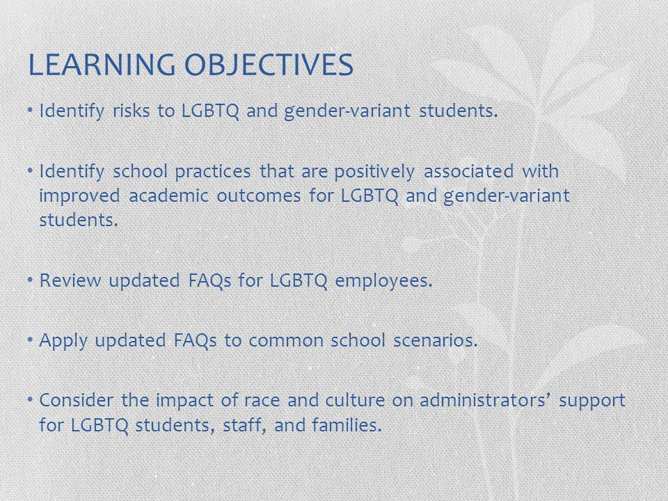 LEARNING OBJECTIVES Identify risks to LGBTQ and gender-variant students.