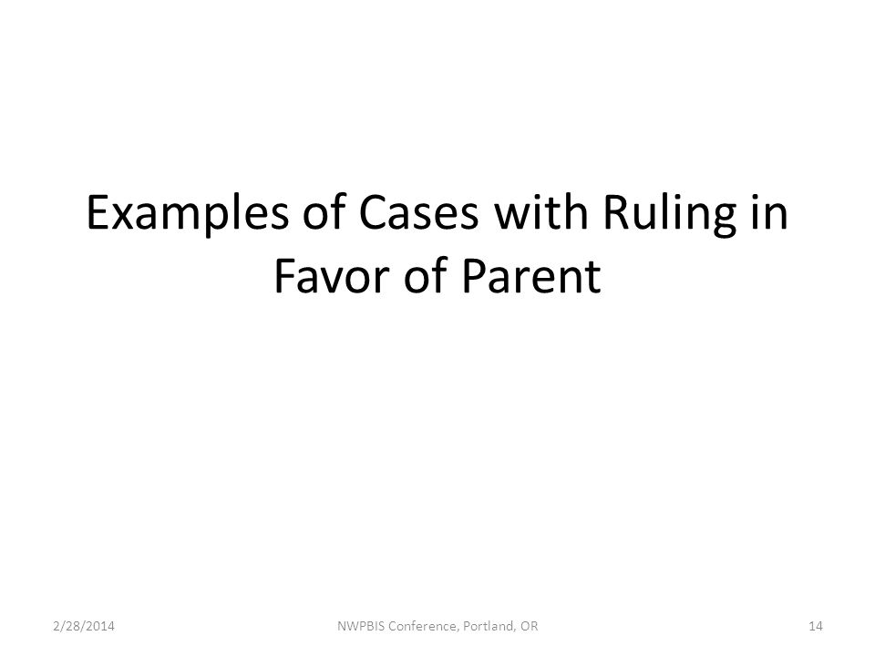 Examples of Cases with Ruling in Favor of Parent 2/28/2014NWPBIS Conference, Portland, OR14