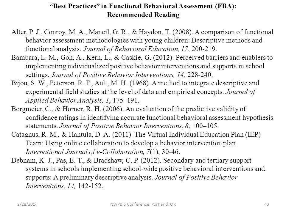 2/28/2014NWPBIS Conference, Portland, OR43 Best Practices in Functional Behavioral Assessment (FBA): Recommended Reading Alter, P.