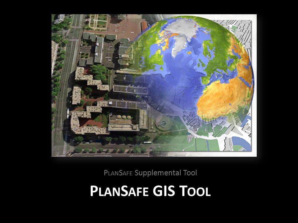 P LAN S AFE GIS T OOL P LAN S AFE Supplemental Tool
