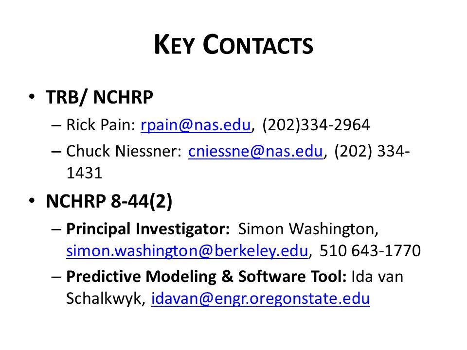 K EY C ONTACTS TRB/ NCHRP – Rick Pain: rpain@nas.edu, (202)334-2964rpain@nas.edu – Chuck Niessner: cniessne@nas.edu, (202) 334- 1431cniessne@nas.edu N