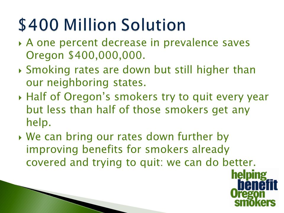  A one percent decrease in prevalence saves Oregon $400,000,000.