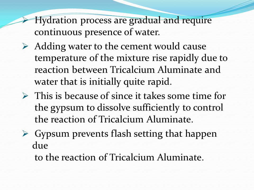  Hydration process are gradual and require continuous presence of water.  Adding water to the cement would cause temperature of the mixture rise rap