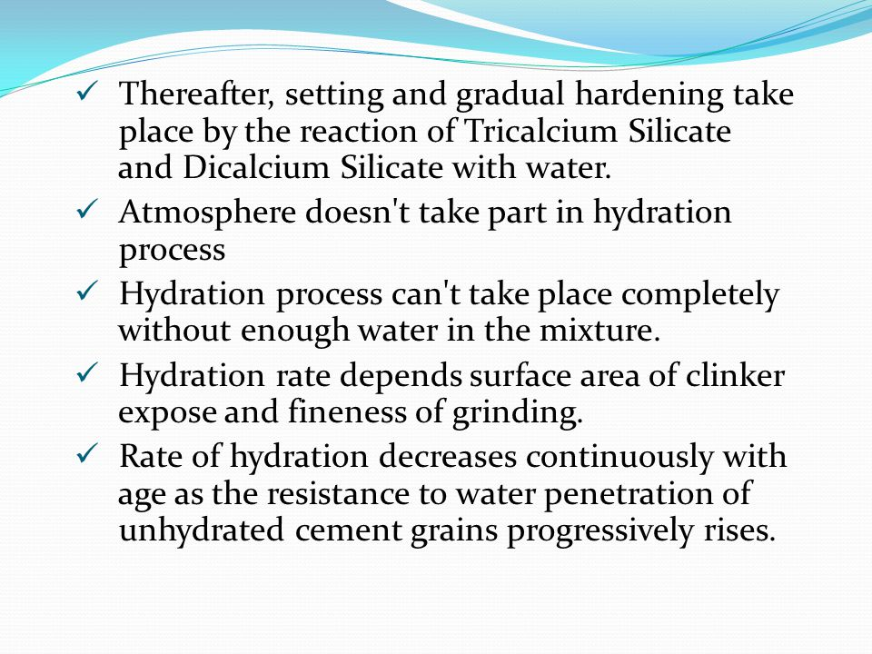 Thereafter, setting and gradual hardening take place by the reaction of Tricalcium Silicate and Dicalcium Silicate with water. Atmosphere doesn't take