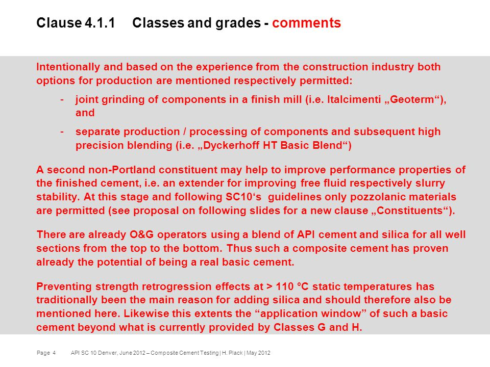 Page 4 API SC 10 Denver, June 2012 – Composite Cement Testing | H. Plack | May 2012 Intentionally and based on the experience from the construction in