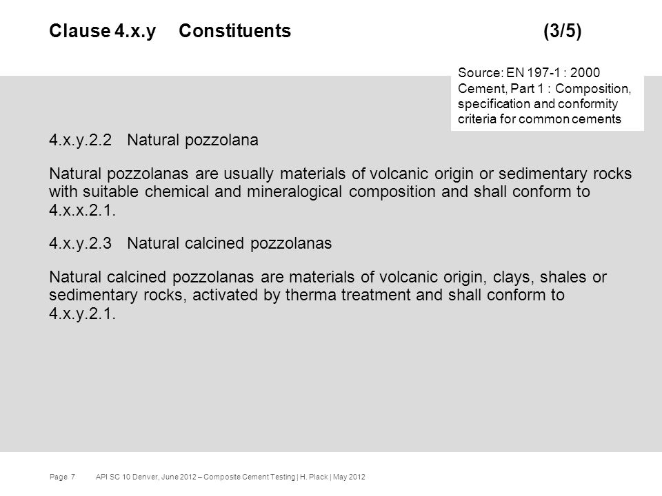 Page 7 API SC 10 Denver, June 2012 – Composite Cement Testing | H. Plack | May 2012 4.x.y.2.2Natural pozzolana Natural pozzolanas are usually material