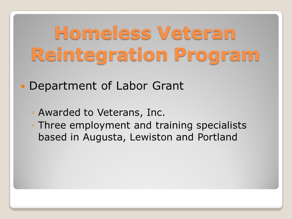 Homeless Veteran Reintegration Program Department of Labor Grant ◦Awarded to Veterans, Inc.