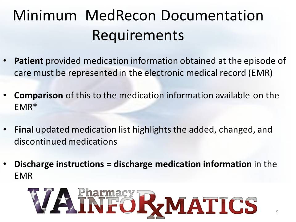 MedRecon Documentation: Lessons Learned Avoid Duplicate Documentation Make your templates consistent with workflow in the clinical setting Consider that all the minimum documentation requirements do not have to be captured in the template but must exist somewhere in the note Engage the end-users in developing tools Must essentially help us help the patient, What did the patient come in on, what did she leave with, and why Don't put Remote Meds in Non VA Meds-Use the Software 10