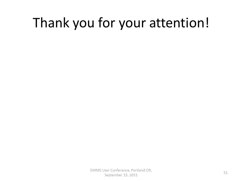 EMME User Conference, Portland OR, September 15, 2011 Thank you for your attention! 51