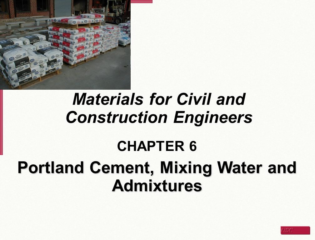 Materials for Civil and Construction Engineers CHAPTER 6 Portland Cement, Mixing Water and Admixtures