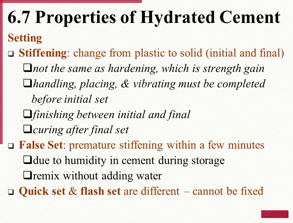 6.7 Properties of Hydrated Cement Setting  Stiffening: change from plastic to solid (initial and final)  not the same as hardening, which is strengt