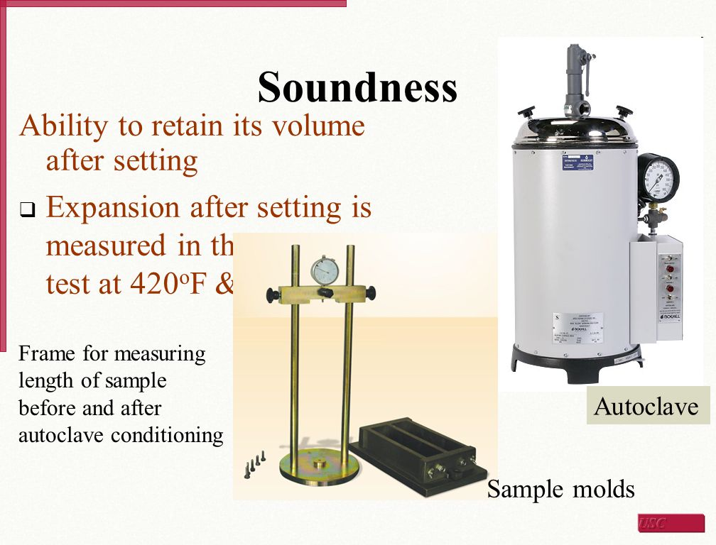 Soundness Ability to retain its volume after setting  Expansion after setting is measured in the autoclave test at 420 o F & 295 psi Autoclave Sample
