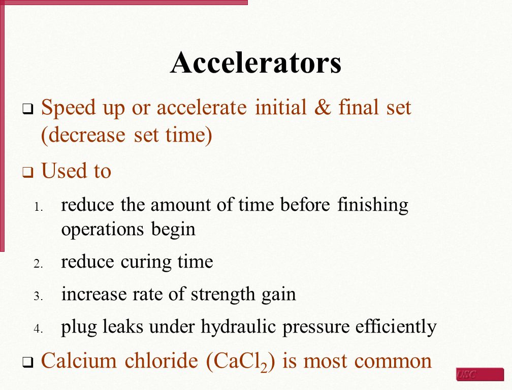 Accelerators  Speed up or accelerate initial & final set (decrease set time)  Used to 1. reduce the amount of time before finishing operations begin