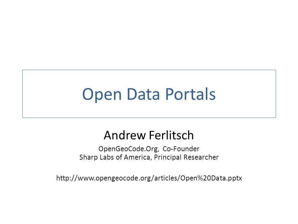 Open Data Portals Andrew Ferlitsch OpenGeoCode.Org, Co-Founder Sharp Labs of America, Principal Researcher http://www.opengeocode.org/articles/Open%20Data.pptx