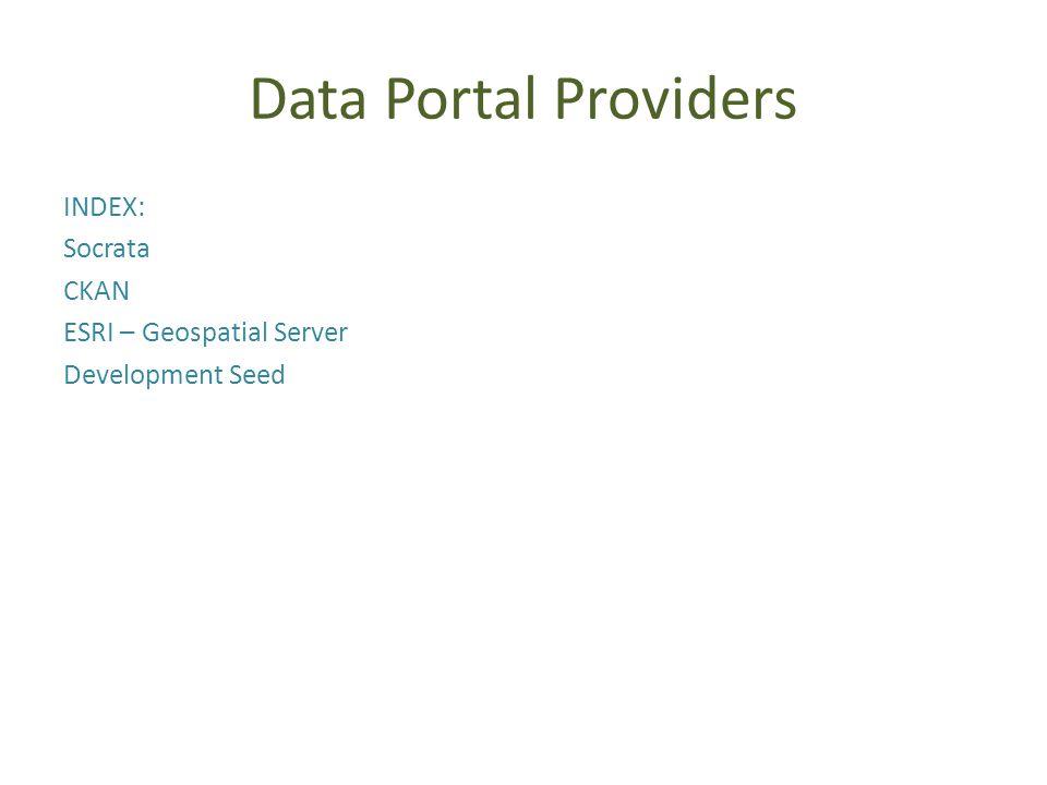 Data Portal Providers INDEX: Socrata CKAN ESRI – Geospatial Server Development Seed