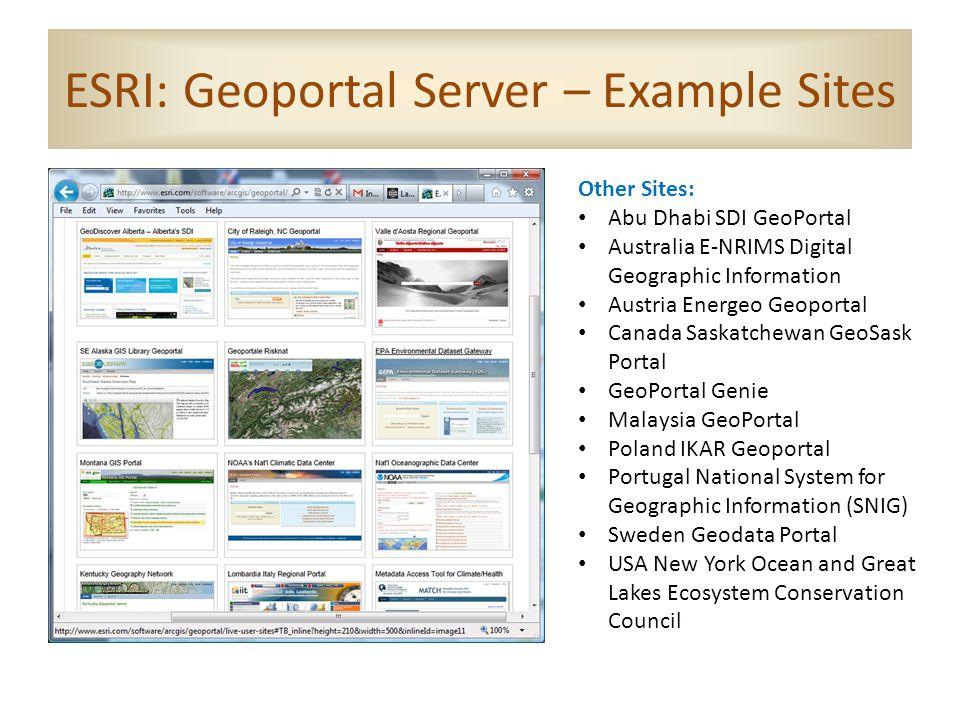 ESRI: Geoportal Server – Example Sites Other Sites: Abu Dhabi SDI GeoPortal Australia E-NRIMS Digital Geographic Information Austria Energeo Geoportal