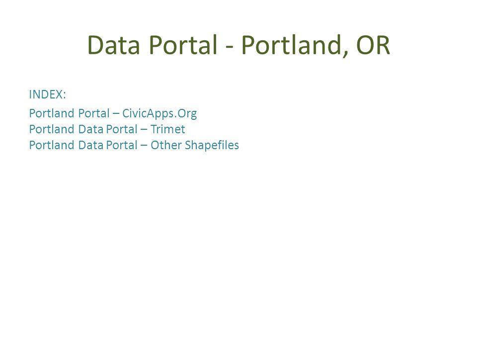 Data Portal - Portland, OR INDEX: Portland Portal – CivicApps.Org Portland Data Portal – Trimet Portland Data Portal – Other Shapefiles