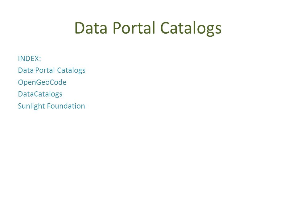 Data Portal Catalogs INDEX: Data Portal Catalogs OpenGeoCode DataCatalogs Sunlight Foundation