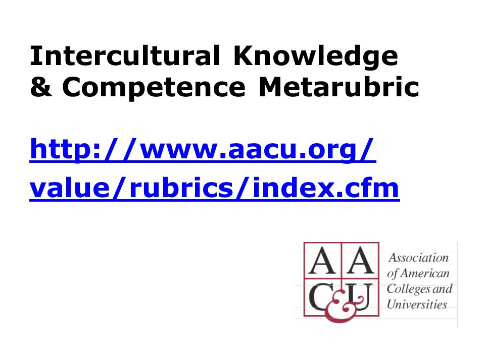 Intercultural Knowledge & Competence Metarubric http://www.aacu.org/ value/rubrics/index.cfm