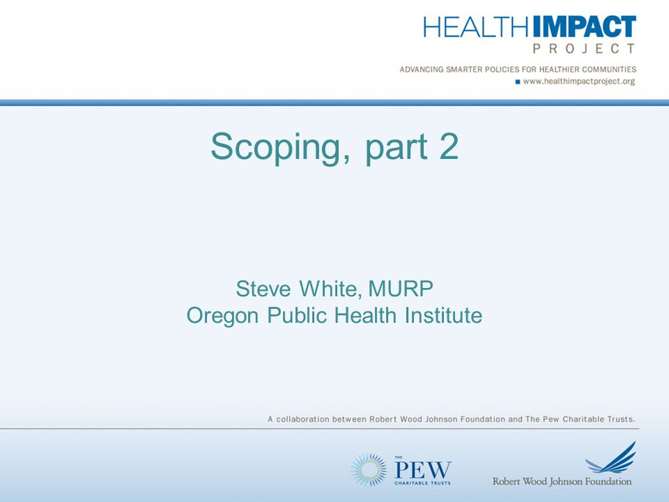 Scoping, part 2 Steve White, MURP Oregon Public Health Institute