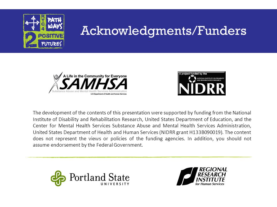 Acknowledgments/Funders The development of the contents of this presentation were supported by funding from the National Institute of Disability and Rehabilitation Research, United States Department of Education, and the Center for Mental Health Services Substance Abuse and Mental Health Services Administration, United States Department of Health and Human Services (NIDRR grant H133B090019).