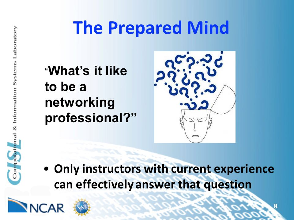 The Prepared Mind Only instructors with current experience can effectively answer that question 8 What's it like to be a networking professional?