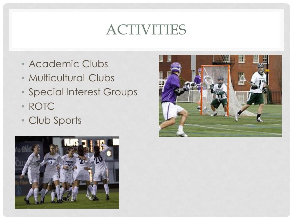 ACTIVITIES Academic Clubs Multicultural Clubs Special Interest Groups ROTC Club Sports