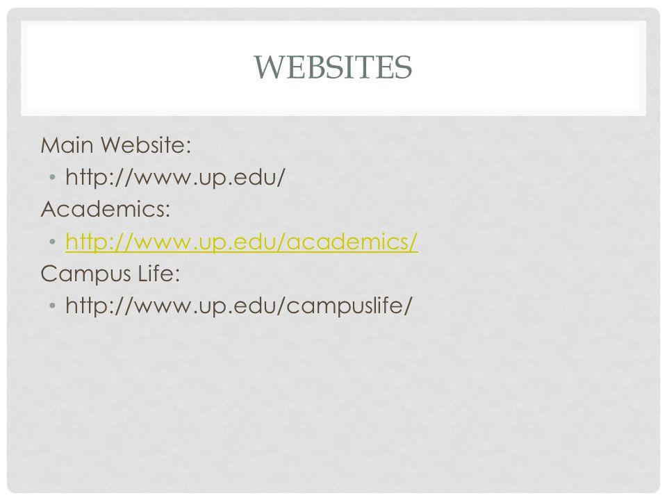 WEBSITES Main Website: http://www.up.edu/ Academics: http://www.up.edu/academics/ Campus Life: http://www.up.edu/campuslife/