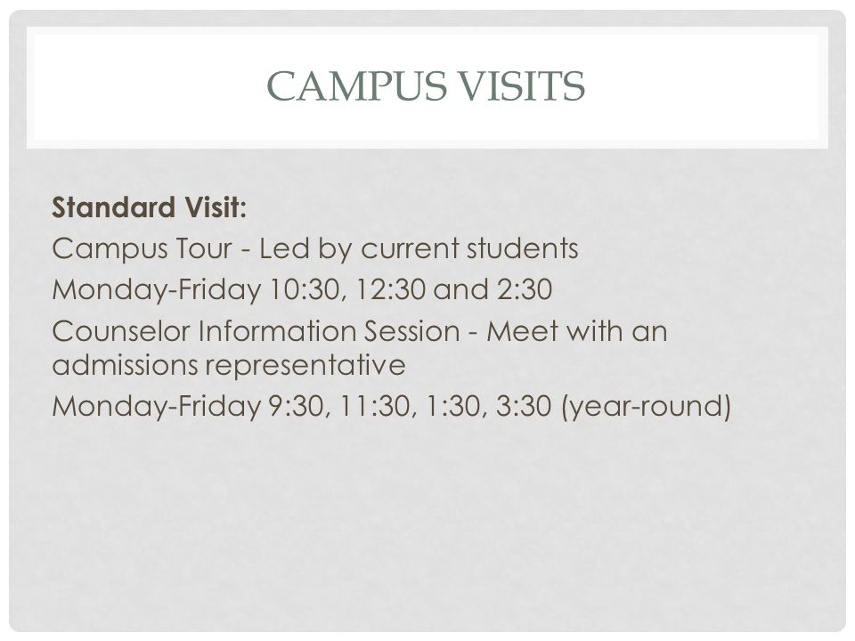 CAMPUS VISITS Group Visits: We are happy to accommodate up to 30 students at one time.