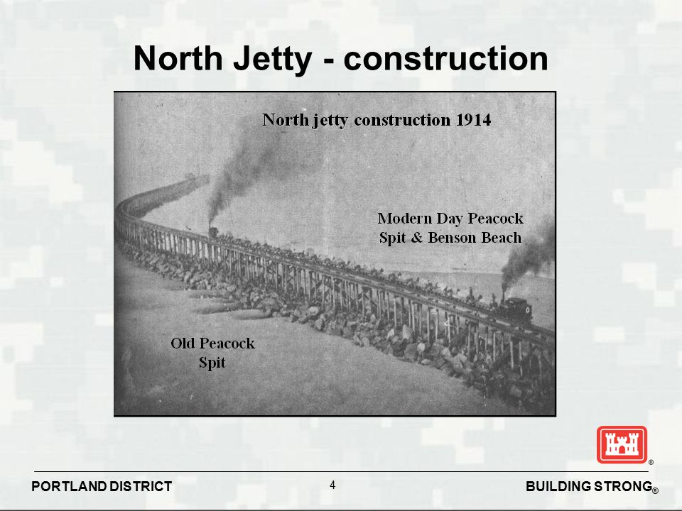 BUILDING STRONG ® PORTLAND DISTRICT 4 North Jetty - construction