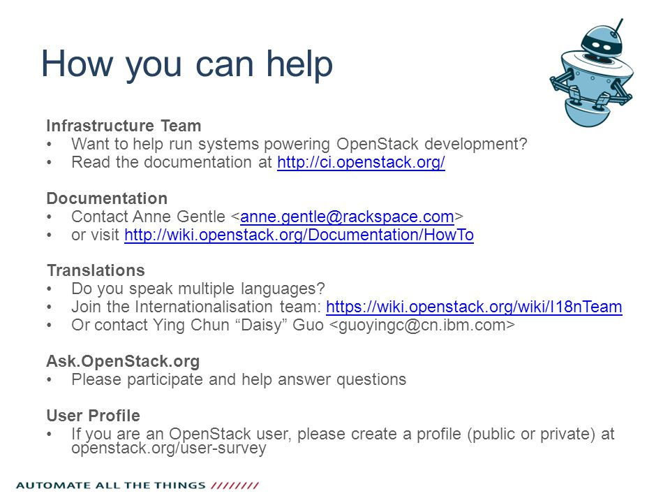 How you can help Infrastructure Team Want to help run systems powering OpenStack development? Read the documentation at http://ci.openstack.org/http:/