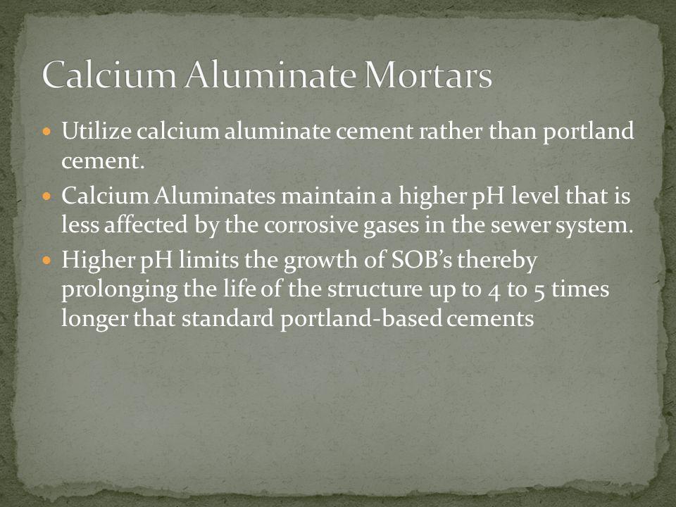 Utilize calcium aluminate cement rather than portland cement.