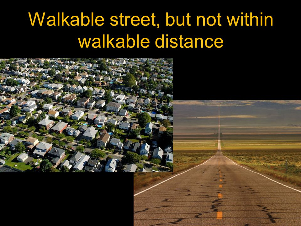 Walkable street, but not within walkable distance