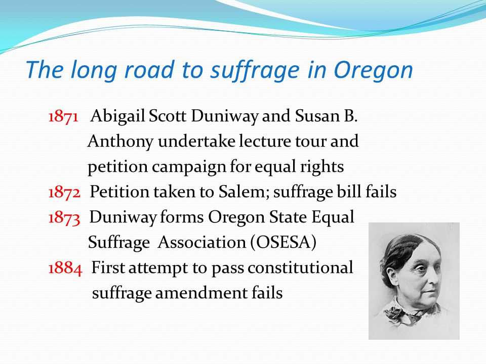 The long road to suffrage in Oregon 1871 Abigail Scott Duniway and Susan B.