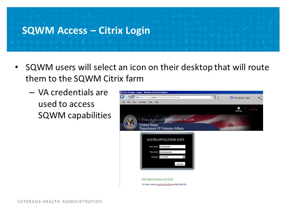 VETERANS HEALTH ADMINISTRATION SQWM Access – Citrix Login SQWM users will select an icon on their desktop that will route them to the SQWM Citrix farm