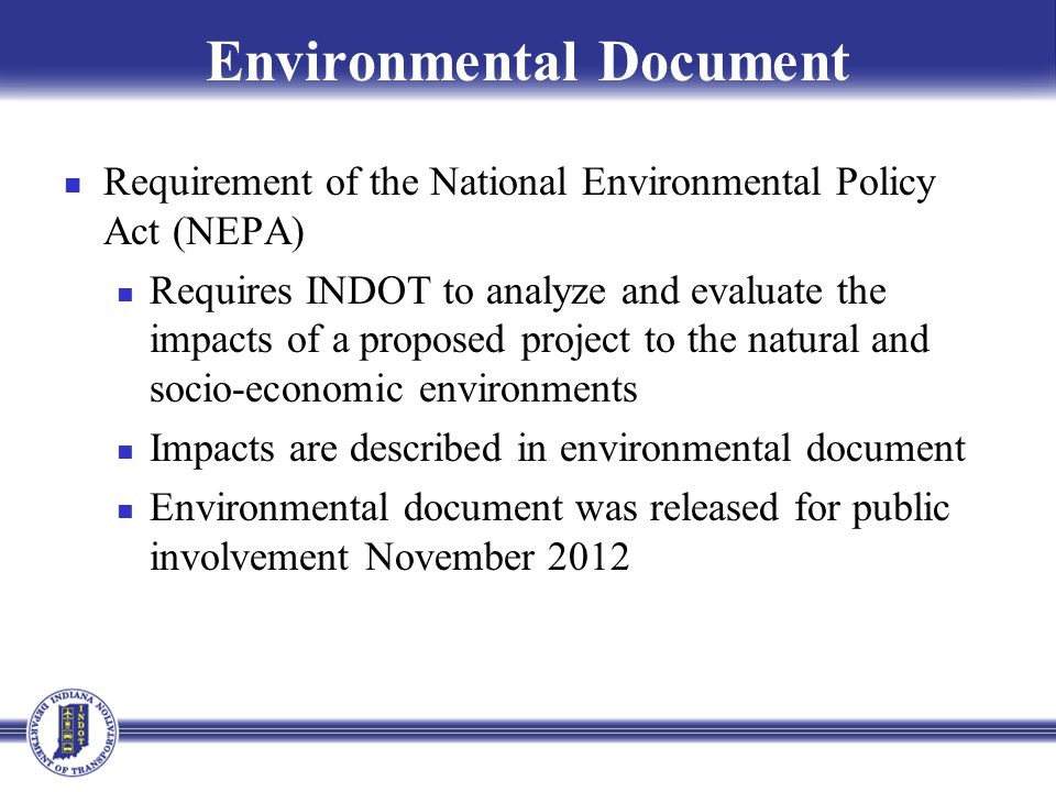 Environmental Document Requirement of the National Environmental Policy Act (NEPA) Requires INDOT to analyze and evaluate the impacts of a proposed pr
