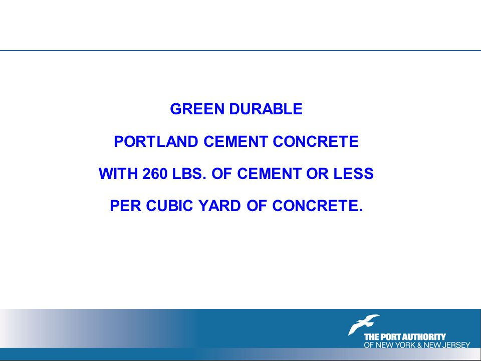 GREEN DURABLE PORTLAND CEMENT CONCRETE WITH 260 LBS. OF CEMENT OR LESS PER CUBIC YARD OF CONCRETE.