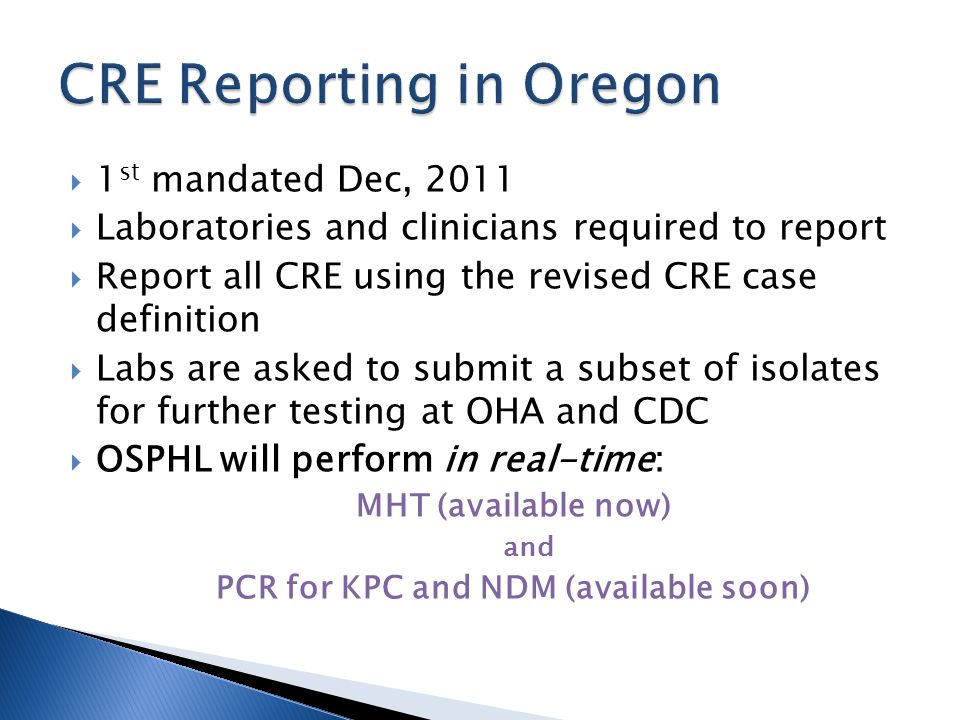 1 st mandated Dec, 2011  Laboratories and clinicians required to report  Report all CRE using the revised CRE case definition  Labs are asked to
