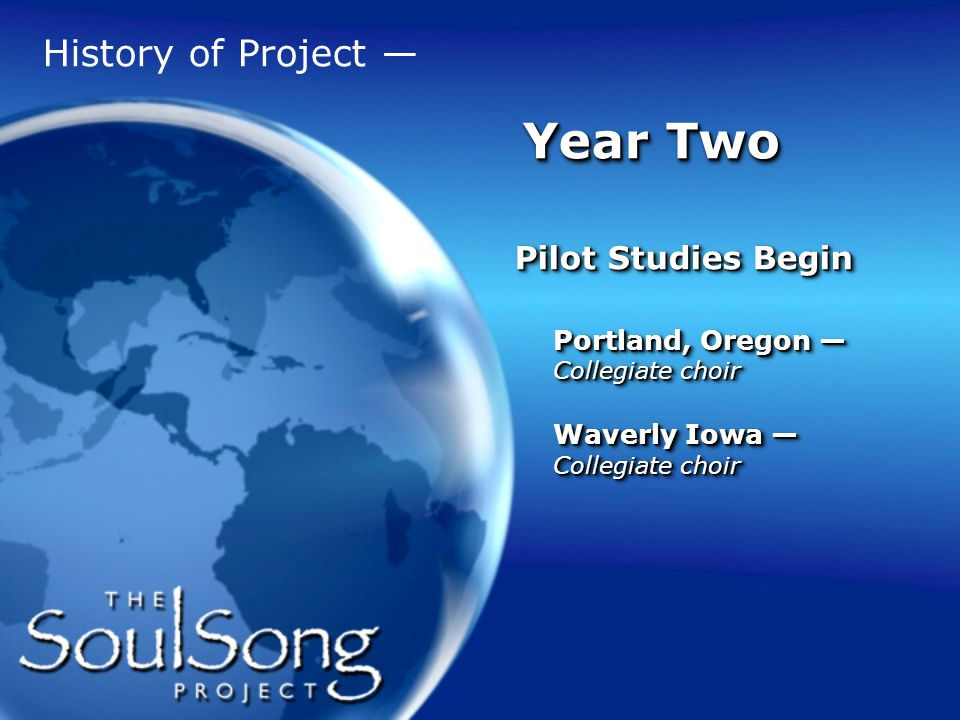 Pilot Study 1 Marylhurst University Concert Chorale (Portland, Oregon Marylhurst University Concert Chorale (Portland, Oregon Start date: Winter, 2007 Start date: Winter, 2007 Research collateral Research collateral Conductor Conductor Research team member assigned Research team member assigned Marylhurst University Concert Chorale (Portland, Oregon Marylhurst University Concert Chorale (Portland, Oregon Start date: Winter, 2007 Start date: Winter, 2007 Research collateral Research collateral Conductor Conductor Research team member assigned Research team member assigned History of Project : Year Two