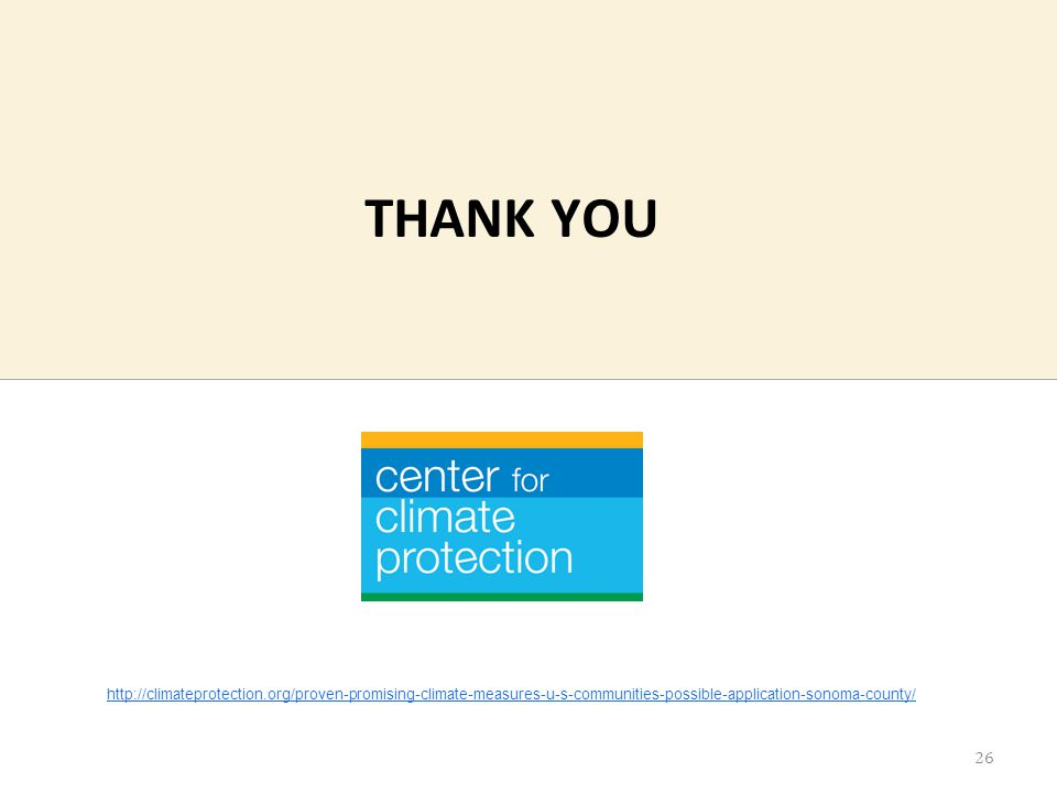 THANK YOU 26 http://climateprotection.org/proven-promising-climate-measures-u-s-communities-possible-application-sonoma-county/