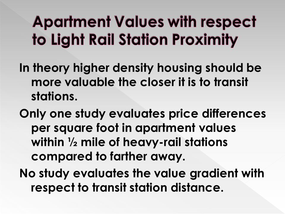In theory higher density housing should be more valuable the closer it is to transit stations.