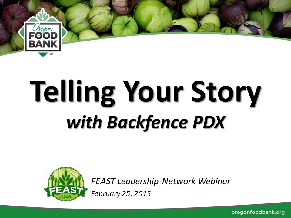 Telling Your Story with Backfence PDX FEAST Leadership Network Webinar February 25, 2015