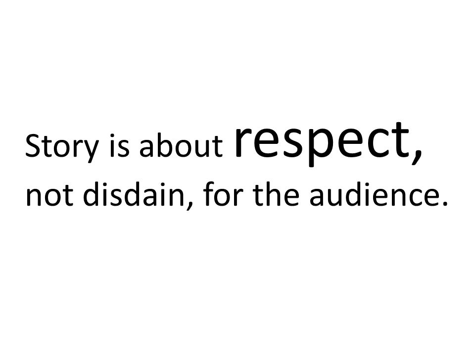 Story is about respect, not disdain, for the audience.