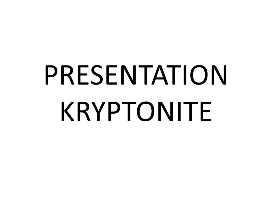 PRESENTATION KRYPTONITE