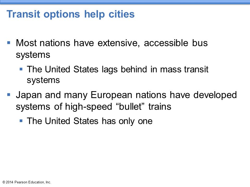 © 2014 Pearson Education, Inc.Transit options help cities  Why is U.S.