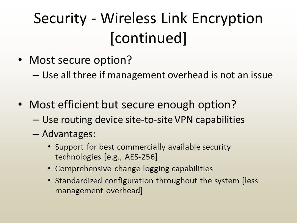 Security - Wireless Link Encryption [continued] Most secure option.