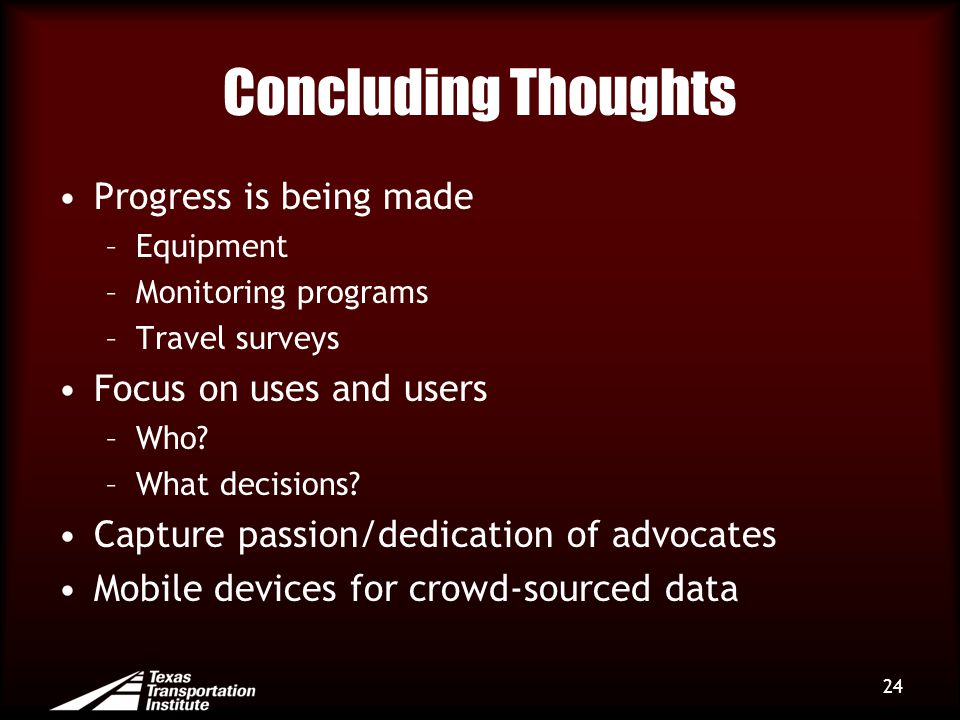 Concluding Thoughts Progress is being made –Equipment –Monitoring programs –Travel surveys Focus on uses and users –Who? –What decisions? Capture pass