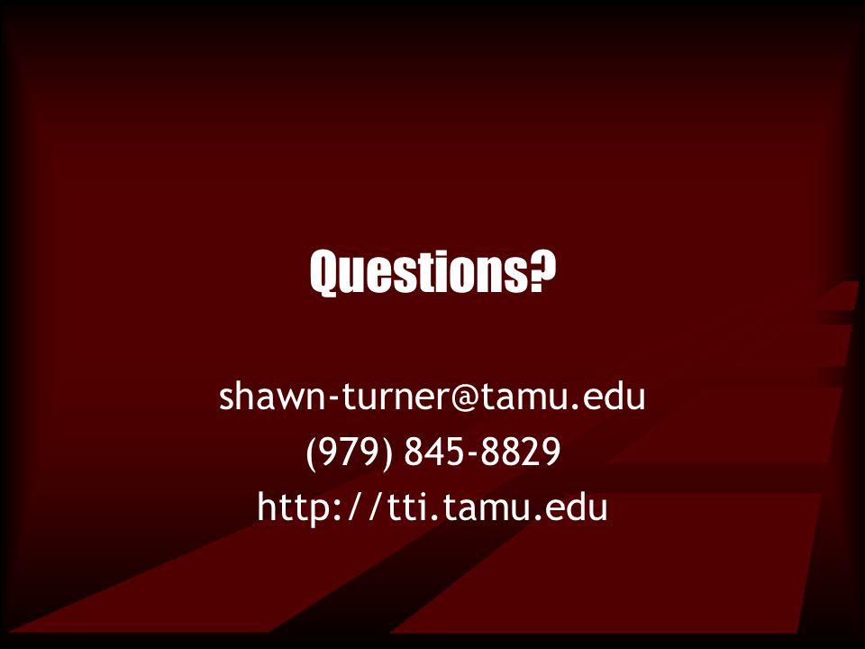 Questions? shawn-turner@tamu.edu (979) 845-8829 http://tti.tamu.edu