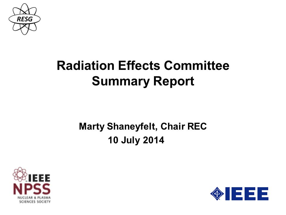 Radiation Effects Committee Summary Report Marty Shaneyfelt, Chair REC 10 July 2014