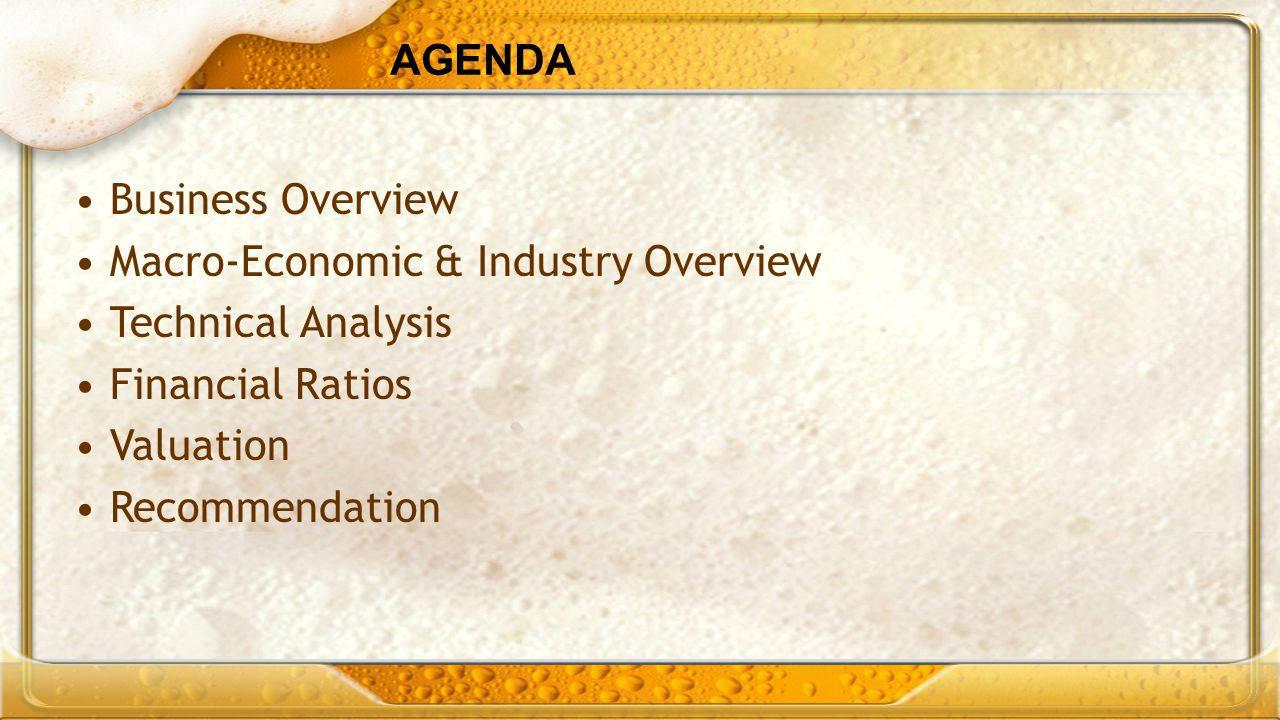 AGENDA Business Overview Macro-Economic & Industry Overview Technical Analysis Financial Ratios Valuation Recommendation